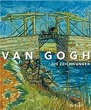 Van Gogh: Die Zeichnungen. Offizieller Katalog zu der Ausstellung Van Gogh Der Zeichner in Amsterdam und New York - Sjraar van Heugten