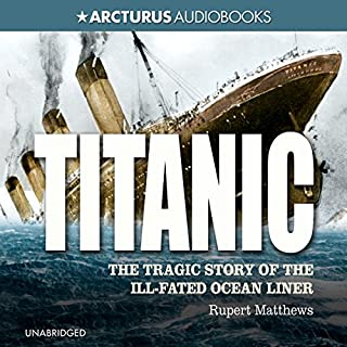 Titanic                   By:                                                                                                                                 Rupert Matthews                               Narrated by:                                                                                                                                 Gabrielle Glaister                      Length: 7 hrs and 26 mins     8 ratings     Overall 4.4