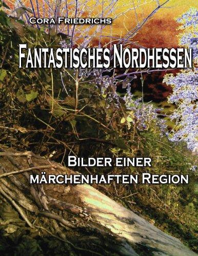 Fantastisches Nordhessen: Bilder einer märchenhaften Region