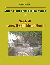 Miti e Culti della Sicilia antica vol. 4: Storie di acque, boschi, monti, fiumi (Italian Edition)
