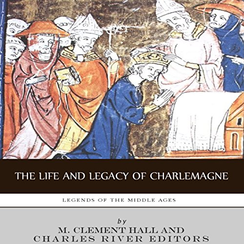 Legends of the Middle Ages: The Life and Legacy of Charlemagne audiobook cover art