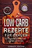 Low Carb Rezepte für Frauen: In 7 Tagen Gewicht verlieren und Fett verbrennen