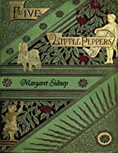 Five Little Peppers: The Omnibus Edition: Including Five Little Peppers and How They Grew, Five Little Peppers Midway, Five Little Peppers Abroad, ... Friends, and Five Little Peppers Grown Up