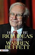 How To Be Rich Ideas From Warren Buffett (Warren Buffett Investment Strategy Book)