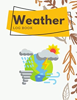 Weather Log Book: Journal To Keep Record Of Date | Want to Track the Weather Condition, Location, Temperature Min, Avg and...