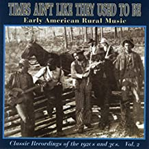 Times Ain't Like They Used To Be, Vol. 2: Early American Rural Music