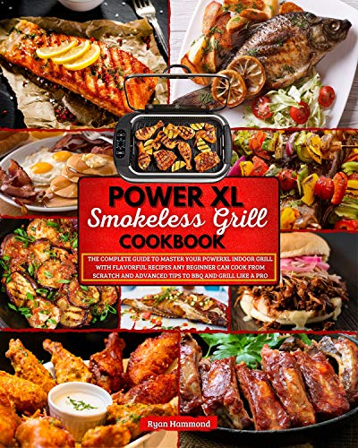 Power XL Smokeless Grill Cookbook: The Complete Guide to Master Your PowerXL Indoor Grill with Flavorful Recipes Any Beginner Can Cook from Scratch and ... BBQ and Grill like a Pro (English Edition)