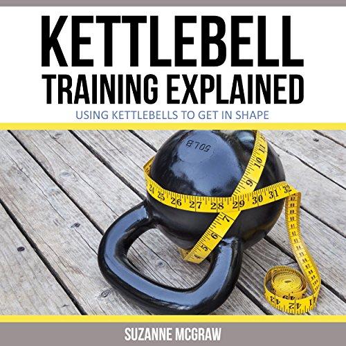 Kettlebell Training Explained audiobook cover art