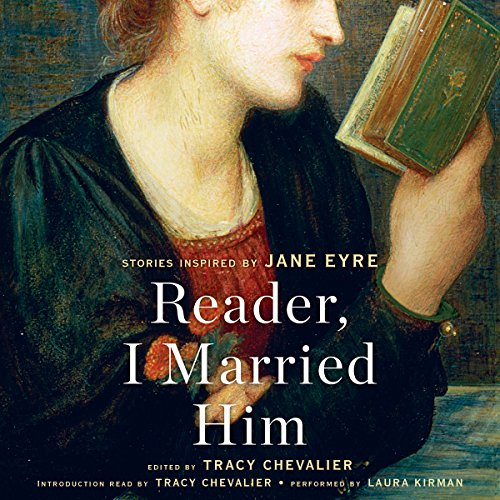 Reader, I Married Him     Stories Inspired by Jane Eyre              By:                                                                                                                                 Tracy Chevalier                               Narrated by:                                                                                                                                 Tracy Chevalier - introduction,                                                                                        Laura Kirman                      Length: 7 hrs and 17 mins     12 ratings     Overall 4.3