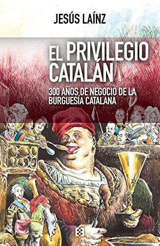 El privilegio catalán: 300 años de negocio de la burguesía catalana (Nuevo Ensayo nº 29) eBook: Laínz, Jesús: Amazon.es: Tienda Kindle