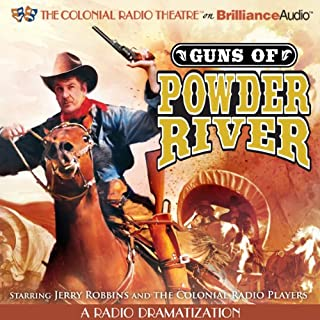Guns of Powder River     A Radio Dramatization              By:                                                                                                                                 Jerry Robbins,                                                                                        The Colonial Radio Players                               Narrated by:                                                                                                                                 Jerry Robbins                      Length: 1 hr and 43 mins     31 ratings     Overall 4.5