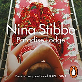 Paradise Lodge                   By:                                                                                                                                 Nina Stibbe                               Narrated by:                                                                                                                                 Helen Baxendale                      Length: 9 hrs and 13 mins     446 ratings     Overall 4.2