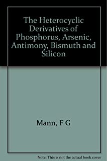 The heterocyclic derivatives of phosphorus, arsenic, antimony, bismuth, and silicon (The Chemistry of heterocyclic compounds, a series of monographs)