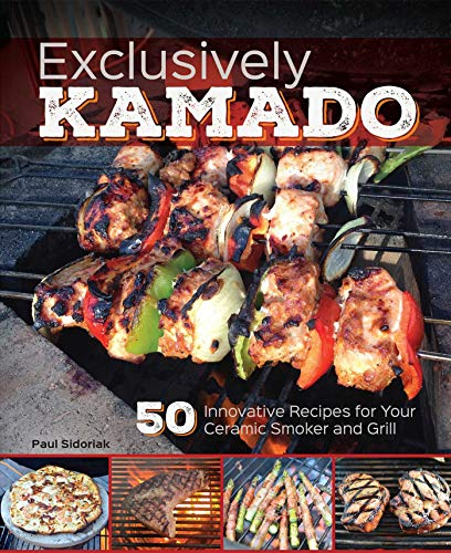 Exclusively Kamado: 50 Innovative Recipes for your Ceramic Smoker and Grill (English Edition)