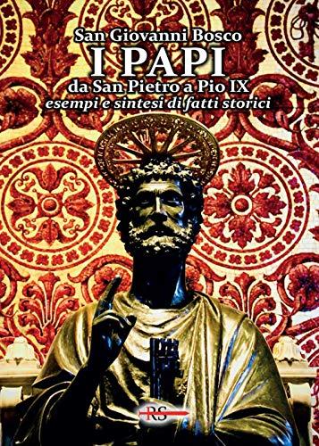 I Papi da San Pietro a Pio IX. Esempi e sintesi di fatti storici