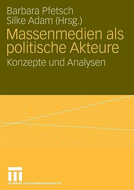 Massenmedien Als Politische Akteure: Konzepte Und Analysen