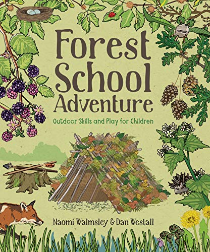 Forest School Adventure: Outdoor Skills and Play for Children by [Dan Westall, Naomi Walmsley]