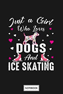 Just A Girl Who Loves Dogs And Ice Skating Notebook: Journal, Diary, Matte Finish Cover, Lined College Ruled Paper, Planne...