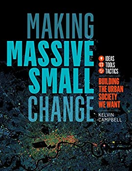 Making Massive Small Change  Ideas Tools Tactics  Building the Urban Society We Want