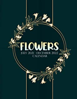 Flowers July 2021 - December 2022 Calendar: Large 18 Month Planner, Organizer, Goal Tracker Pad With Flower Designs, Botan...