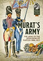 Murat's Army: The Army of the Kingdom of Naples 1806-1815 (From Reason to Revolution, Warfare 1721-1815)