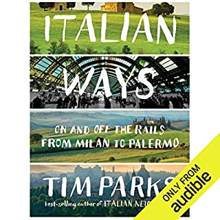 Italian Ways     On and Off the Rails from Milan to Palermo              By:                                                                                                                                 Tim Parks                               Narrated by:                                                                                                                                 Ben Bartolone                      Length: 9 hrs and 46 mins     69 ratings     Overall 3.5