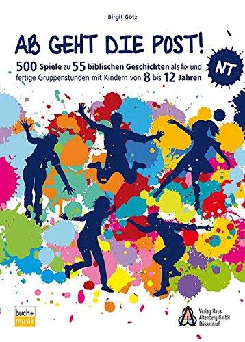 Ab geht die Post! NT: 500 Spiele zu 55 biblischen Geschichten als fix und fertige Gruppenstunden mit Kindern von 8 bis 12 Jahren