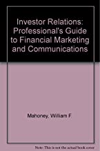 Investor Relations: The Professional's Guide to Financial Marketing and Communications