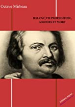 Balzac, vie prodigieuse, amours et mort (French Edition)