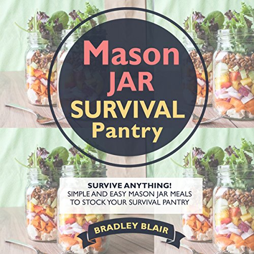 Mason Jar Survival Pantry: Survive Anything! Simple And Easy Mason Jar Meals to Stock Your Survival Pantry                   By:                                                                                                                                 Bradley Blair                               Narrated by:                                                                                                                                 Dave Wright                      Length: 41 mins     Not rated yet     Overall 0.0
