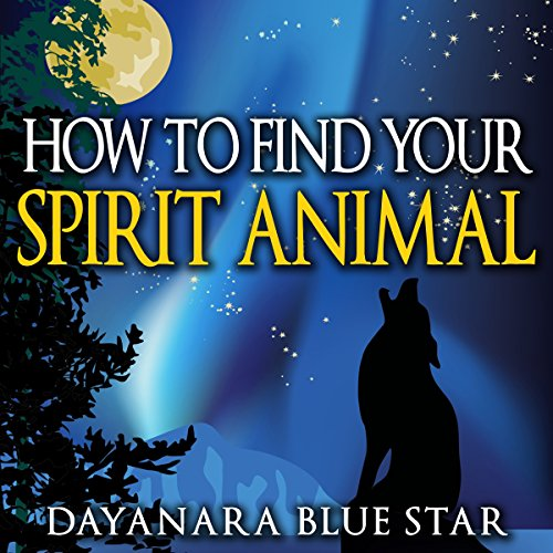 How to Find Your Spirit Animal Audiobook By Dayanara Blue Star cover art