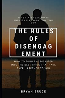 The Rules Of Disengagement: When A Break Up Is Inevitable, What Do You Do? How To Turn The Disaster Into The Best Thing Th...