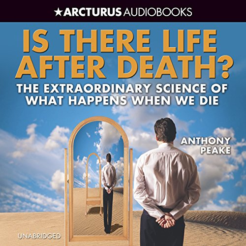 Is There Life After Death?: The Extraordinary Science of What Happens when We Die audiobook cover art