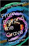 From Beyond the Grave: A Collection of Ghost Stories (English Edition)