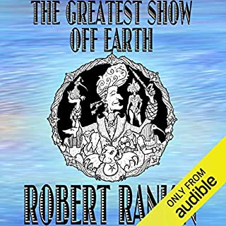 The Greatest Show off Earth                   By:                                                                                                                                 Robert Rankin                               Narrated by:                                                                                                                                 Robert Rankin                      Length: 10 hrs and 52 mins     17 ratings     Overall 4.2