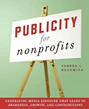 Publicity for Nonprofits: Generating Media Exposure That Leads to Awareness, Growth, and Contributions