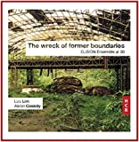 Lim, Cassidy : The wreck of former boundaries. Wu, Evans, Williams, Ensemble Elision, Rosman.