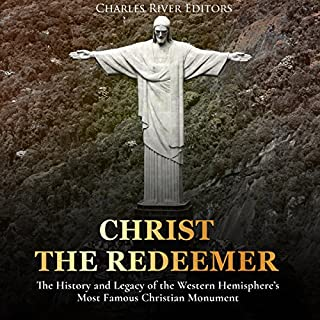 Christ the Redeemer: The History and Legacy of the Western Hemisphere's Most Famous Christian Monument cover art