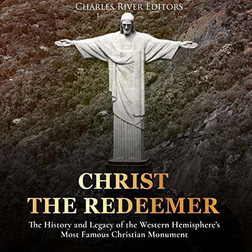 Christ the Redeemer: The History and Legacy of the Western Hemisphere's Most Famous Christian Monument                   By:                                                                                                                                 Charles River Editors                               Narrated by:                                                                                                                                 Dan Gallagher                      Length: 1 hr and 17 mins     Not rated yet     Overall 0.0