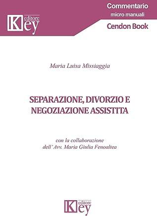 Separazione, divorzio e negoziazione assistita (Commentario micro manuali)