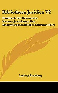 Bibliotheca Juridica V2: Handbuch Der Gesammten Neueren Juristischen Und Staatswissenschaftlichen Literatur (1877)