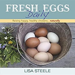 Fresh Eggs Daily: Raising Happy, Healthy Chickens...Naturally by [Lisa Steele]