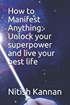How to Manifest Anything: Unlock your superpower and live your best life