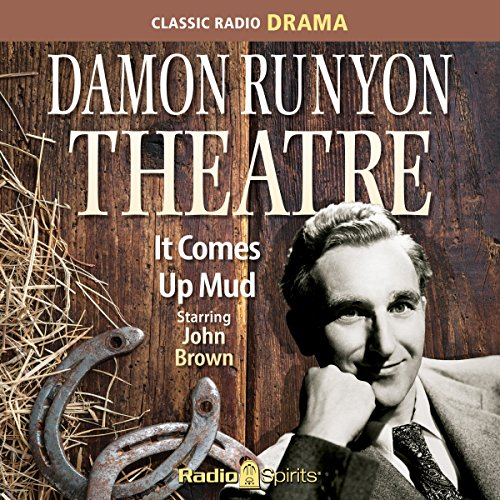 Damon Runyon Theatre: It Comes Up Mud                   By:                                                                                                                                 Original Radio Broadcast                               Narrated by:                                                                                                                                 John Brown,                                                                                        Paul Dubov,                                                                                        Old Time Radio                      Length: 7 hrs and 17 mins     1 rating     Overall 5.0