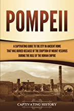 Pompeii: A Captivating Guide to the City in Ancient Rome That Was Buried Because of the Eruption of Mount Vesuvius during ...