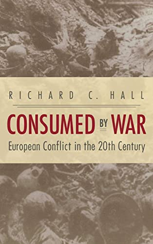 Books By Richard C Hall_consumed By War European Conflict In The ...