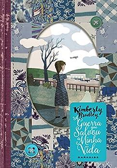 A guerra que salvou a minha vida (Portuguese Edition) by [Kimberly Brubaker Bradley, Mariana Serpa Vollmer]