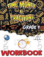 Grade 1 Time, Money and Fractions Workbook: Easy and Fun Money Math Activities, Adding Money, Telling Time, and More, Build the Best Possible Foundation for Your Child