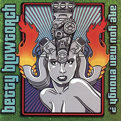 Are You Man Enough by Betty Blowtorch (2001-06-05)