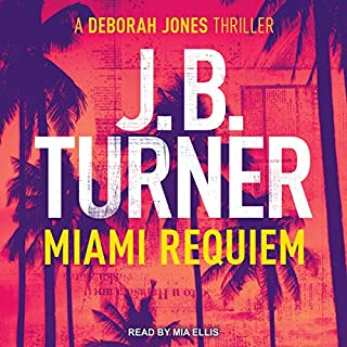 Miami Requiem     Deborah Jones Crime Thriller Series, Book 1              By:                                                                                                                                 J. B. Turner                               Narrated by:                                                                                                                                 Mia Ellis                      Length: 8 hrs and 19 mins     41 ratings     Overall 4.0